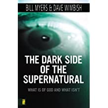 The Dark Side of the Supernatural: What Is of God and What Isn't by Bill Myers (2008-04-22)