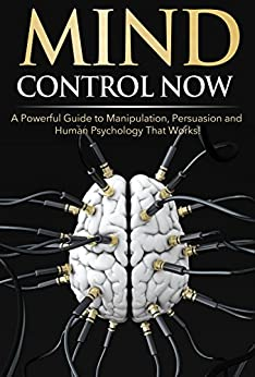 Mind Control NOW: A Powerful Guide to Manipulation, Persuasion and Human Psychology That Works! (English Edition) par [Darko, James]