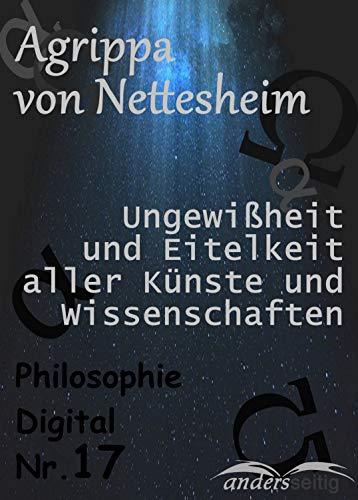 Ungewißheit und Eitelkeit aller Künste und Wissenschaften: Philosophie-Digital Nr. 17