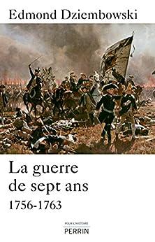 La guerre de Sept Ans (1756-1763) par [DZIEMBOWSKI, Edmond]