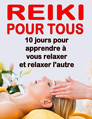 Reiki pour tous: 10 jours pour apprendre à vous relaxer et relaxer l'autre par Alexis Delune