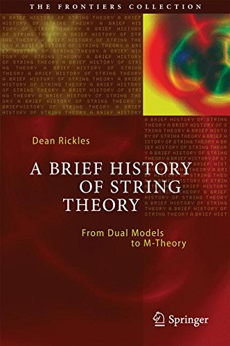 A Brief History of String Theory: From Dual Models to M-Theory (The Frontiers Collection) por Dean Rickles
