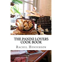 By Rachel Henderson - The Panini Lovers Cook Book