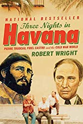 Three Nights In Havana: Pierre Trudeau, Fidel Castro, and the Cold War World (English Edition)