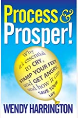 Process and Prosper - Why it's essential to cry, stamp your feet and get angry and how it can save your life by Harrington, Wendy (2010) Paperback Paperback