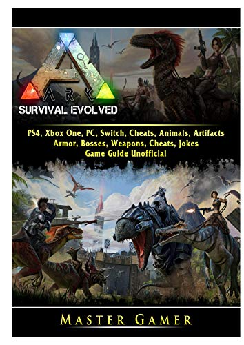 Ark Survival Evolved, PS4, Xbox One, PC, Switch, Cheats, Animals, Artifacts, Armor, Bosses, Weapons, Cheats, Jokes, Game Guide Unofficial