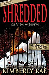 Shredded: Your Past Does Not Define You (The Broken Series Book 1)