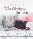 Ma fabrique de sacs de Elsa Giraud-virissel ,Fabrice Besse (Photographies) ( 30 janvier 2014 )