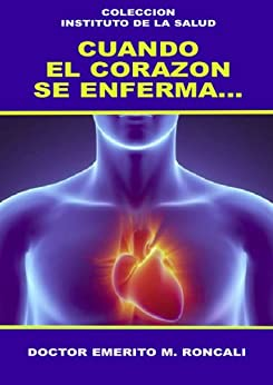CUANDO EL CORAZON SE ENFERMA: PREVENCION Y NUEVOS TRATAMIENTOS DE LA CARDIOLOGIA ACTUAL (INSTITUTO DE LA SALUD nº 2) de [RONCALI, DOCTOR EMERITO M.]