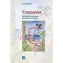Crossover: Mehrfachadressierung in Text, Markt und Diskurs (Populäre Literaturen und Medien)