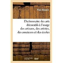 Dictionnaire des arts décoratifs à l'usage des artisans, des artistes, des amateurs et des écoles
