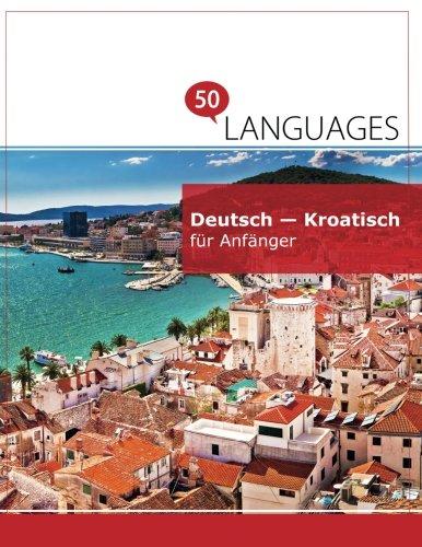 Deutsch - Kroatisch für Anfänger: Ein Buch in 2 Sprachen