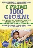 I primi 1000 giorni: Manuale di Alimentazione naturale e fisiologica. Dal concepimento ai 2 anni
