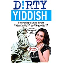 """Dirty Yiddish: Everyday Slang from """"What's Up?"""" to """"F*%# Off!"""" (Dirty Everyday Slang)"""