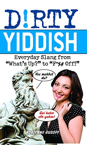 """Dirty Yiddish: Everyday Slang from """"What's Up?"""" to """"F*%# Off!"""" (Dirty Everyday Slang) (English Edition)"""