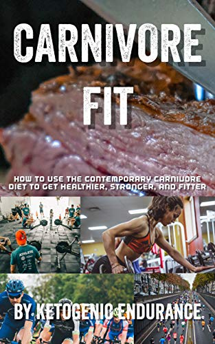 Carnivore Fit: How To Use The Contemporary Carnivore Diet To Get Healthier, Stronger, and Fitter (English Edition)