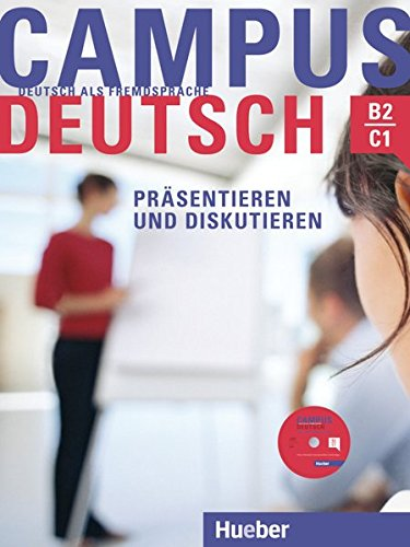 Campus Deutsch - Präsentieren und Diskutieren: Deutsch als Fremdsprache / Kursbuch mit CD-ROM (MP3-Audiodateien und Video-Clips) -