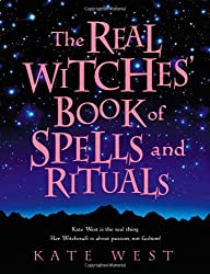The Real Witches' Book of Spells and Rituals: Written by Kate West, 2003 Edition, Publisher: Element [Paperback]
