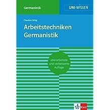 Uni-Wissen Arbeitstechniken Germanistik: Sicher im Studium Germanistik
