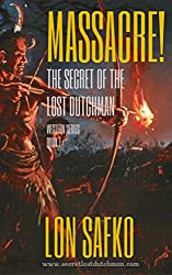 Massacre!: (With Free Downloadable Content) (The Secret of the Lost Dutchman Western Series Book 1)