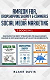 Amazon FBA, Dropshipping Shopify E-commerce and Social Media Marketing: 3 Books in 1 - Discover the Best Strategies to Make Money Online in 2019 and ... 10.000$/Month (Passive Income Ideas, Band 3)
