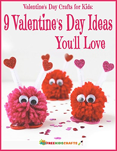 Valentine's Day Crafts for Kids: 9 Valentine's Day Ideas You'll Love (English Edition)