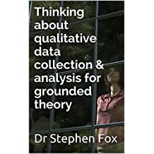 Thinking about qualitative data collection & analysis for grounded theory (Monograph)