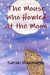 The Mouse Who Howled At the Moon: Volume 1 (The Animal Adventures Series)