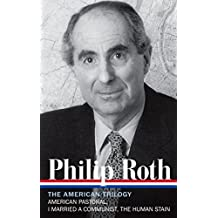 Philip Roth: The American Trilogy 1997-2000 (LOA #220): American Pastoral/I Married a Communist/The Human Stain (Library of America)