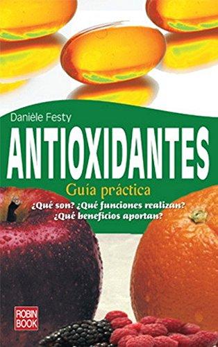 Antioxidantes. Guía práctica: ¿qué son? ¿qué funciones realizan? ¿qué beneficios aportan?