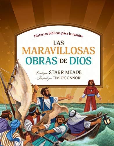 Las maravillosas obras de Dios: Historias bíblicas para la familia por Starr Meade