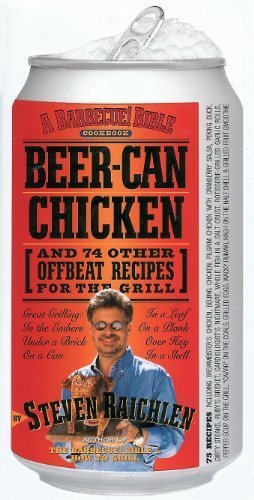 Beer-Can Chicken: And 74 Other Offbeat Recipes for the Grill by Steven Raichlen (2002-05-06)