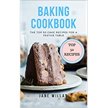 Baking Cookbook: The Top 50 Cake Recipes for a Festive Table (English Edition)