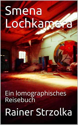 Smena Lochkamera: Ein lomographisches Reisebuch