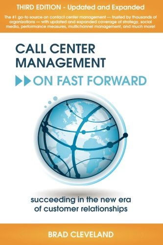 Call Center Management on Fast Foward: Succeeding in the New Era of Customer Relationships