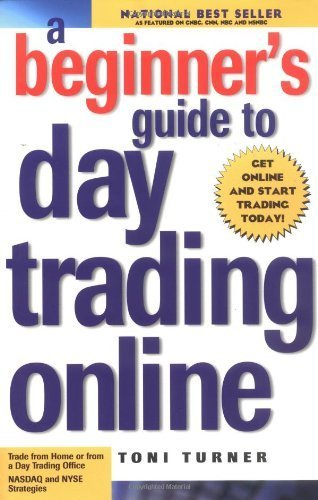 A Beginner's Guide to Day Trading Online by Toni Turner (2000-05-31)