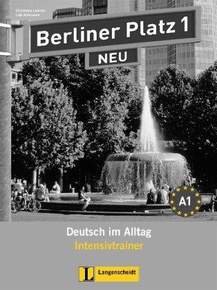 Preisvergleich Produktbild Berliner Platz 1 NEU - Intensivtrainer 1: Deutsch im Alltag (Berliner Platz NEU)