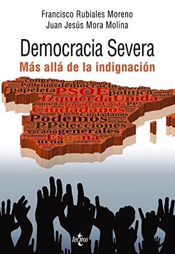 Democracia severa: Más alla de la indignación (Ciencia Política - Semilla Y Surco - Serie De Ciencia Política)