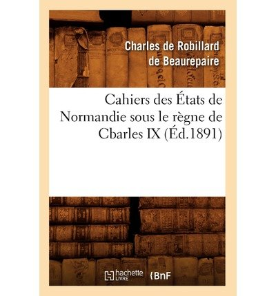 -cahiers-des-etats-de-normandie-sous-le-regne-de-cbarles-ix-ed1891-french-english-by-de-beaurepaire-