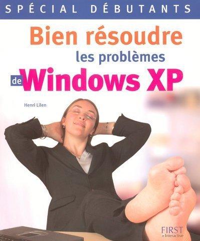 BIEN RESOUDRE PROB WINDOWS XP par HENRI LILEN