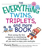 The Everything Twins, Triplets, And More Book: From Seeing The First Sonogram To Coordinating Nap Times And Feedings -- All You Need To Enjoy Your Multiples (Everything®)