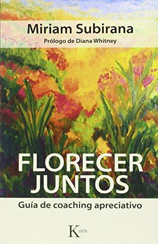 Florecer Juntos. Guía De Coaching Apreciativo (Psicología) por Miriam Subirana Vilaplana