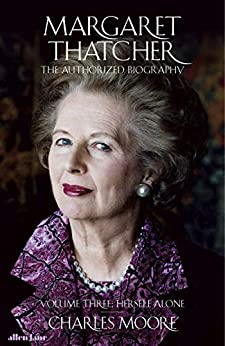 Margaret Thatcher: The Authorized Biography, Volume Three: Herself Alone (English Edition) van [Moore, Charles]
