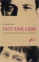 Lavizzari, Alexandra: Fast eine Liebe: Annemarie Schwarzenbach und Carson McCullers