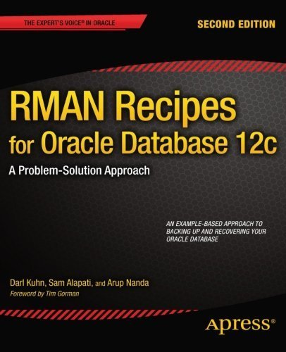 RMAN Recipes for Oracle Database 12c: A Problem-Solution Approach (Expert's Voice in Oracle) 2nd edition by Kuhn, Darl, Alapati, Sam, Nanda, Arup (2013) Paperback
