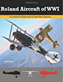 Roland Aircraft of WWI: A Centennial Perspective on Great War Airplanes (Great War Aviation Series)