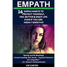 Empath: 16 Simple Habits To Protect Yourself, Feel Better & Enjoy Life Even If You Are A Highly Sensitive Person: The Ultimate Survival Guide For Empaths ... Sensitive People (HSP) (English Edition)