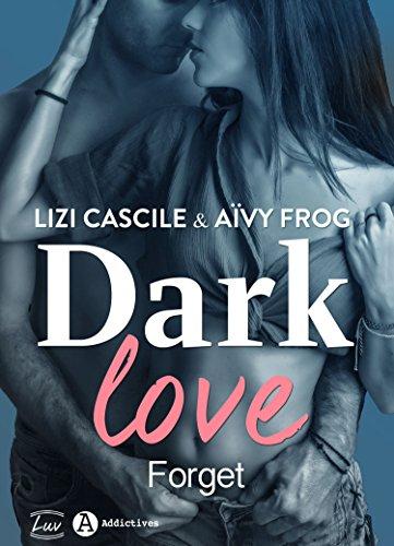 Dark Love - 1: Forget par [Cascile, Lizi, Frog, Aïvy]