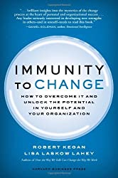 Immunity to Change: How to Overcome It and Unlock the Potential in Yourself and Your Organization (Leadership for the Common Good) by Robert Kegan (2009-01-13)