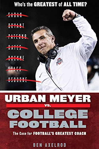Urban Meyer vs. College Football: The Case for College Football's Greatest Coach (English Edition)